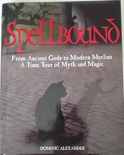 9781840135213: SPELLBOUND: FROM ANCIENT GODS TO MODERN MERLINS - A TIME TOUR OF MYTH AND MAGIC