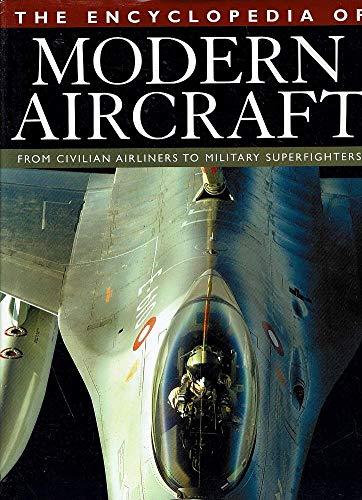 The Encyclopedia of Modern Aircraft: From Civilan Airliners to Military Superfighters: Winchester, ...