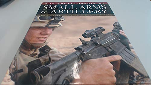 9781840139105: The encyclopedia of small arms and artillery: From World War II to the present day