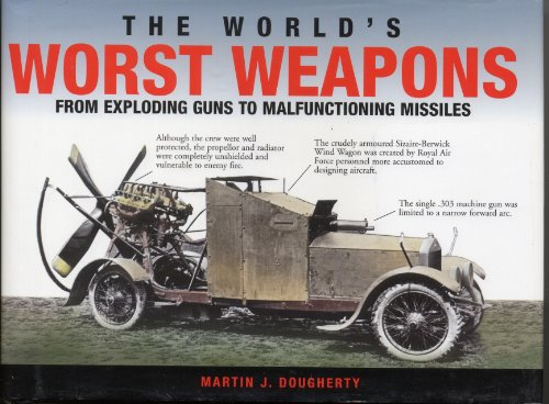 9781840139556: The World's Worst Weapons from Exploding Guns to Malfunctioning Missiles.