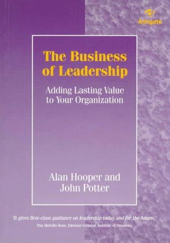 The Business of Leadership : Adding Lasting: Hooper, Alan; Potter,