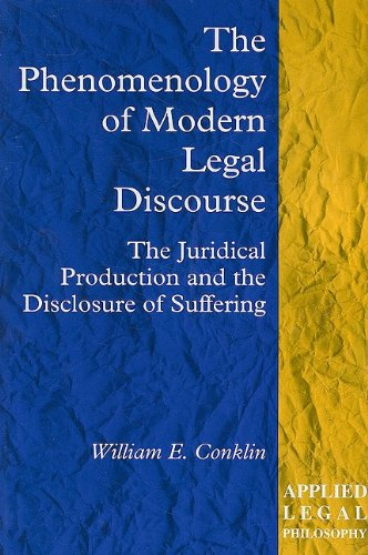 9781840140712: The Phenomenology of Modern Legal Discourse: The Juridical Production and the Unconcealment of Suffering (Applied Legal Philosophy)