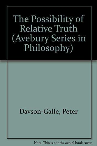 The Possibility of Relative Truth (Avebury Series in Philosophy): Davson-Galle, Peter