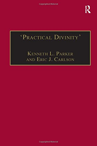 â  Practical Divinityâ  : The Works and Life of: Parker, Kenneth L.