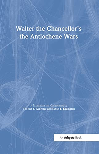 9781840142631: Walter the Chancellor's The Antiochene Wars: A Translation and Commentary (Crusade Texts in Translation)