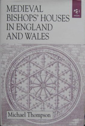 Medieval Bishops' Houses in England and Wales: Thompson, Michael
