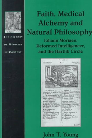 9781840142822: Faith, Medical Alchemy and Natural Philosophy: Johann Moriaen, Reformed Intelligencer and the Hartlib Circle (The History of Medicine in Context)