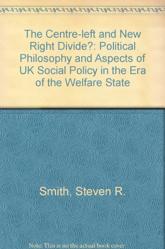 The Centre-Left and New Right Divide: Political Philosophy and Aspects of Uk Social Policy in the Era of the Welfare State (1840143274) by Steve Smith
