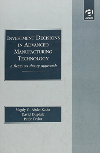 Investment Decisions in Advanced Manufacturing Technology: A: Abdel-Kader, Magdy