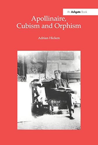 Apollinaire, Cubism and Orphism (Hardback): Adrian Hicken
