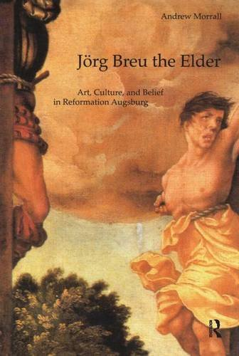 9781840146080: Jörg Breu the Elder: Art, Culture, and Belief in Reformation Augsburg (Histories of Vision)
