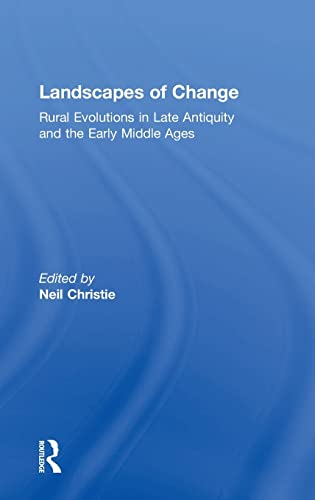 9781840146172: Landscapes of Change: Rural Evolutions in Late Antiquity and the Early Middle Ages (Late Antique & Early Medieval Studies)