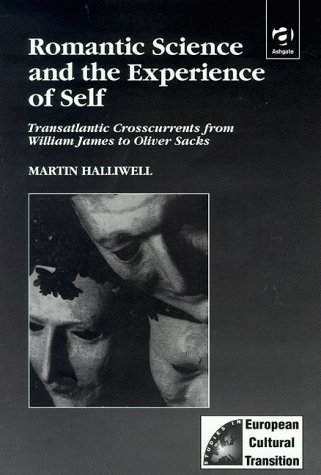 9781840146264: Romantic Science and the Experience of Self: Transatlantic Currents from William James to Oliver Sacks (Studies in European Cultural Transition)