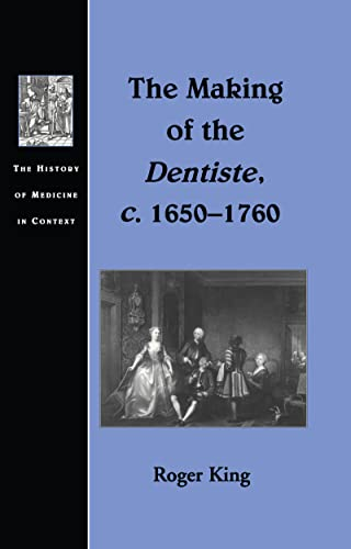 9781840146530: The Making of the Dentiste, c. 1650-1760 (The History of Medicine in Context)
