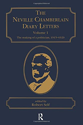 9781840146912: The Neville Chamberlain Diary Letters: Volume 1: The Making of a Politician, 1915–20