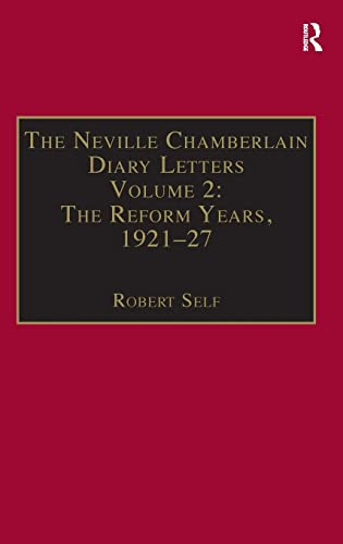 The Neville Chamberlain Diary Letters: The Reform Years, 1921�27 (v. 2): Chamberlain, Neville, Self...