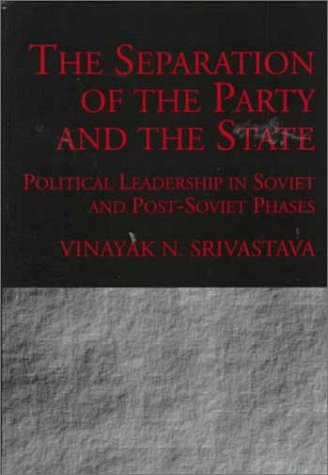 9781840147094: The Separation of the Party and the State: Political Leadership in Soviet and Post-Soviet Phases
