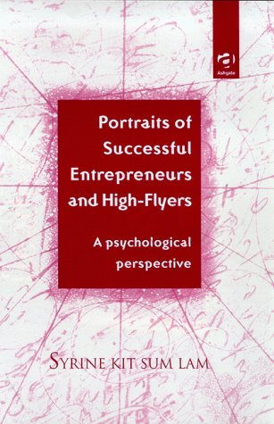 Portraits of Successful Entrepreneurs and High-Flyers: A Psychological: Lam, Syrine Kit Sum.