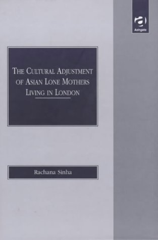 9781840148060: The Cultural Adjustment of Asian Lone Mothers Living in London