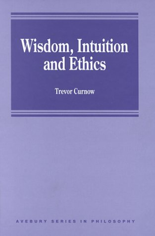 9781840148404: Wisdom, Intuition and Ethics (Avebury Series in Philosophy)