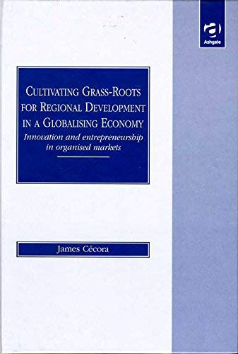 9781840148565: Cultivating Grass-Roots for Regional Development in a Globalising Economy: Innovation and Entreprenaurship in Organised Markets