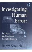 9781840149319: Investigating Human Error: Incidents, Accidents, and Complex Systems: Incidents, Accidents and Complex Systems