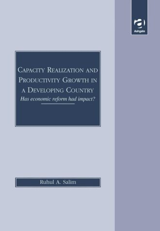9781840149708: Capacity Realization and Productivity Growth in a Developing Country: Has Economic Reform Had Impact?