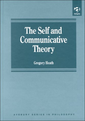 9781840149913: The Self and Communicative Theory (Avebury Series in Philosophy Series)