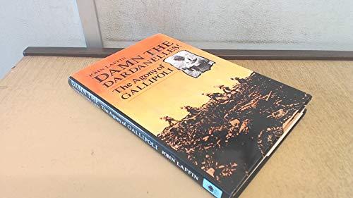 DAMN THE DARDANELLES ! - The Agony of Gallipoli.: Laffin, John.