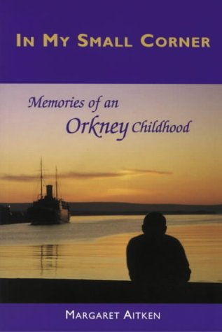 9781840170023: In My Small Corner: Memoirs of an Orkney Childhood