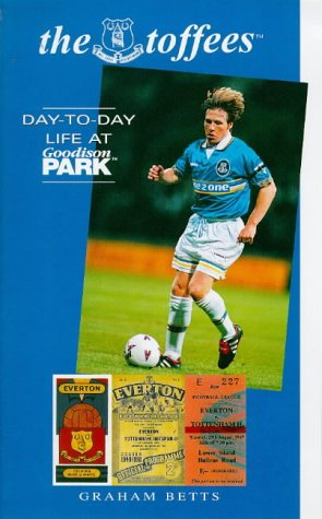 The Toffees. Day-to-Day Life at Goodison Park.: BETTS, G.