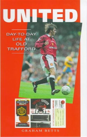 9781840180381: United: Day-to-day Life at Old Trafford (A day-to-day life)
