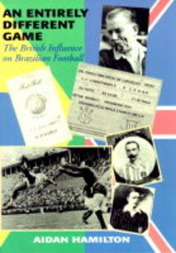 9781840180411: An Entirely Different Game: The British Influence on Brazilian Football