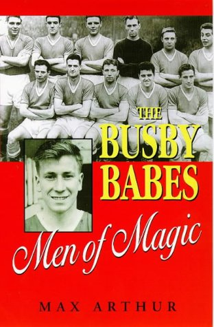 The Busby Babes: Men of Magic: Arthur, Max