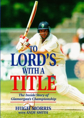 To Lord's with a Title: Inside Story of Glamorgan's Championship (1840180722) by Morris, Hugh; Smith, Andy