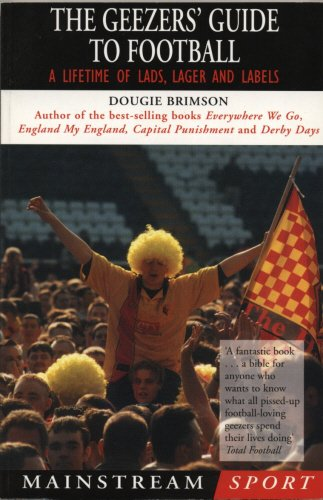 9781840181142: The Geezers' Guide to Football: A Lifetime of Lads, Lager and Labels (Mainstream Sport)