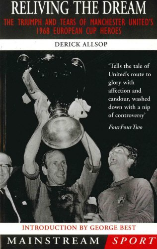 9781840181401: Reliving the Dream: The Triumph and Tears of Manchester United's 1968 European Cup Heroes (Mainstream Sport)