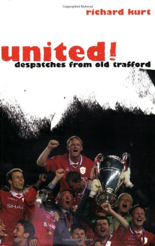 United!: Dispatches from Old Trafford (1840182024) by Richard Kurt