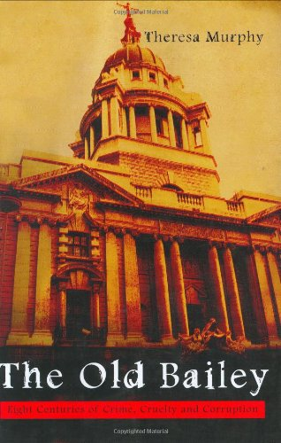 9781840182347: The Old Bailey: Eight Centuries of Crime, Cruelty and Corruption
