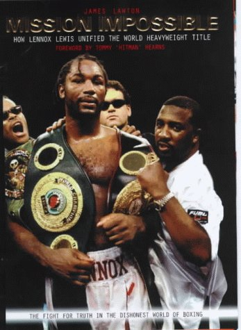 Mission Impossible: How Lennox Lewis Unified the: Lawton, James