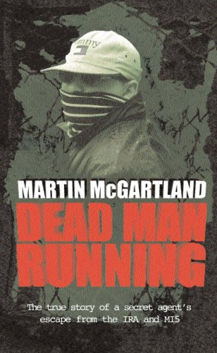 Dead Man Running: A True Story of a Secret Agent's Escape from the IRA and MI5: McGartland, ...