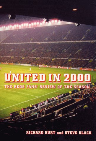 United in 2000: The Reds Fans' Review of the Season (9781840183559) by Richard Kurt; Steve Black