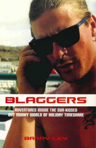 Blaggers: Adventures Inside the Sun-Kissed But Murky World of Holiday Timeshare: Barry Ley
