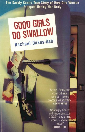 9781840184808: Good Girls Do Swallow: The Darkly Comic True Story of How One Woman Stopped Hating Her Body