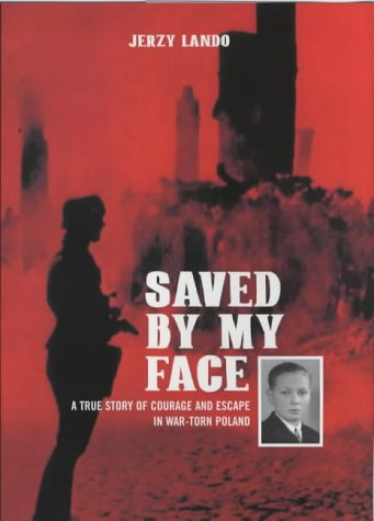 Saved by My Face: A True Story of Courage and Escape in War-Torn Poland: Jerzy Lando