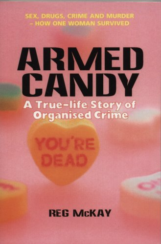 Armed Candy: A True-Life Story of Organised Crime: McKay, Reg