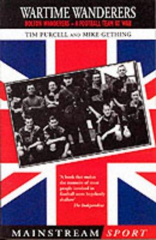 9781840185836: Wartime Wanderers: Bolton Wanderers - A Football Team at War (Mainstream Sport)