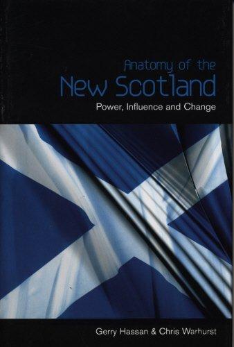 Anatomy of the New Scotland: Power, Influence and Change: Hassan, Gerry; Warhurst, Chris
