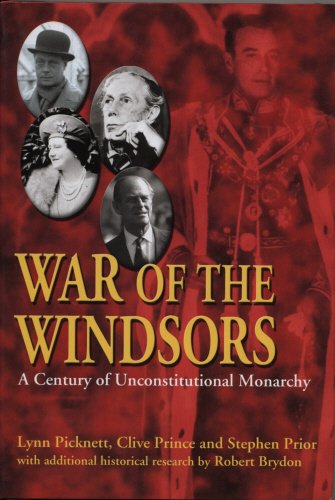 War of the Windsors: A Century of Unconstitutional Monarchy (9781840186314) by Lynn Picknett; Clive Prince; Stephen Prior