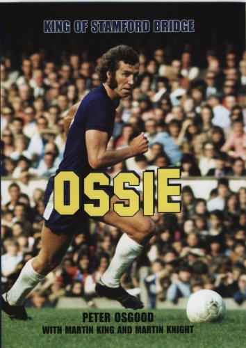 Ossie: King of Stamford Bridge: Osgood, Peter; King, Martin; Knight, Martin